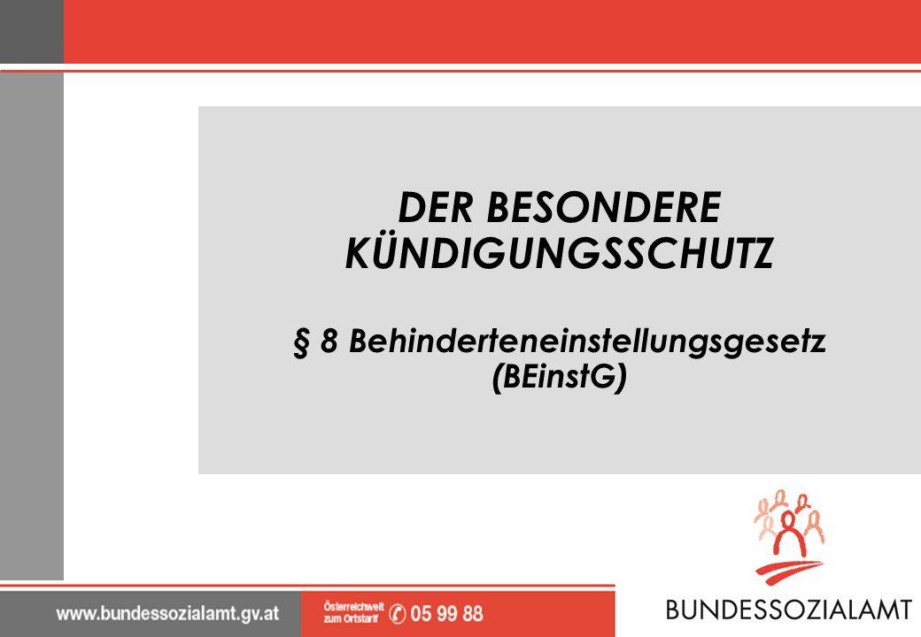 DER BESONDERE KÜNDIGUNGSSCHUTZ § 8 Behinderteneinstellungsgesetz (BEinstG)