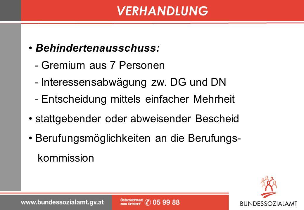 VERHANDLUNG Behindertenausschuss: - Gremium aus 7 Personen - Interessensabwägung zw. DG und DN - Entscheidung mittels einfacher Mehrheit stattgebender