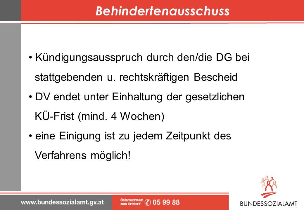 Behindertenausschuss Kündigungsausspruch durch den/die DG bei stattgebenden u. rechtskräftigen Bescheid DV endet unter Einhaltung der gesetzlichen KÜ-