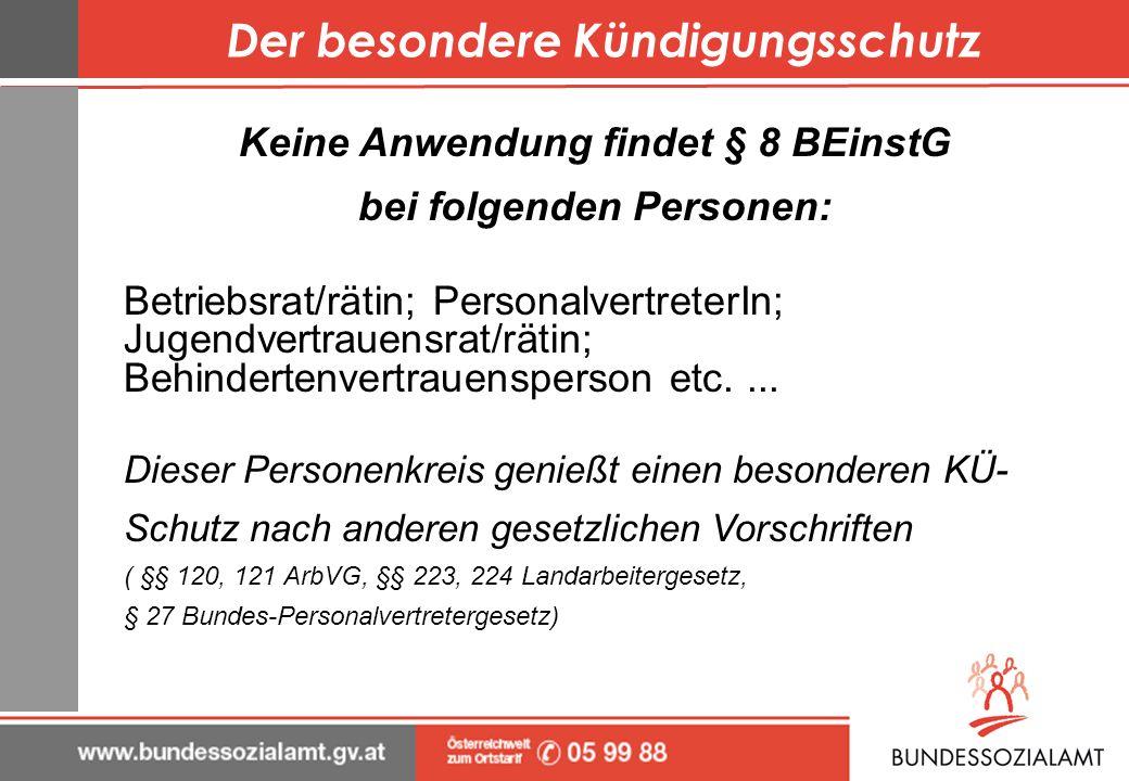 Der besondere Kündigungsschutz Keine Anwendung findet § 8 BEinstG bei folgenden Personen: Betriebsrat/rätin; PersonalvertreterIn; Jugendvertrauensrat/