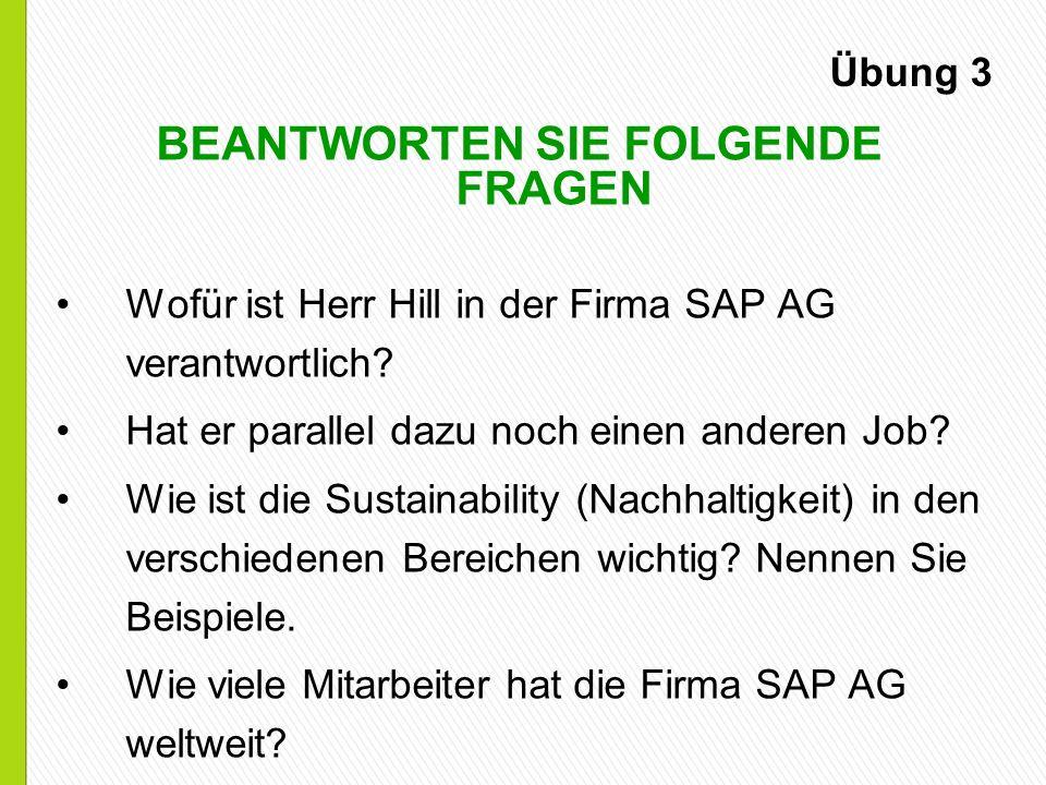 Übung 3 BEANTWORTEN SIE FOLGENDE FRAGEN Wofür ist Herr Hill in der Firma SAP AG verantwortlich.