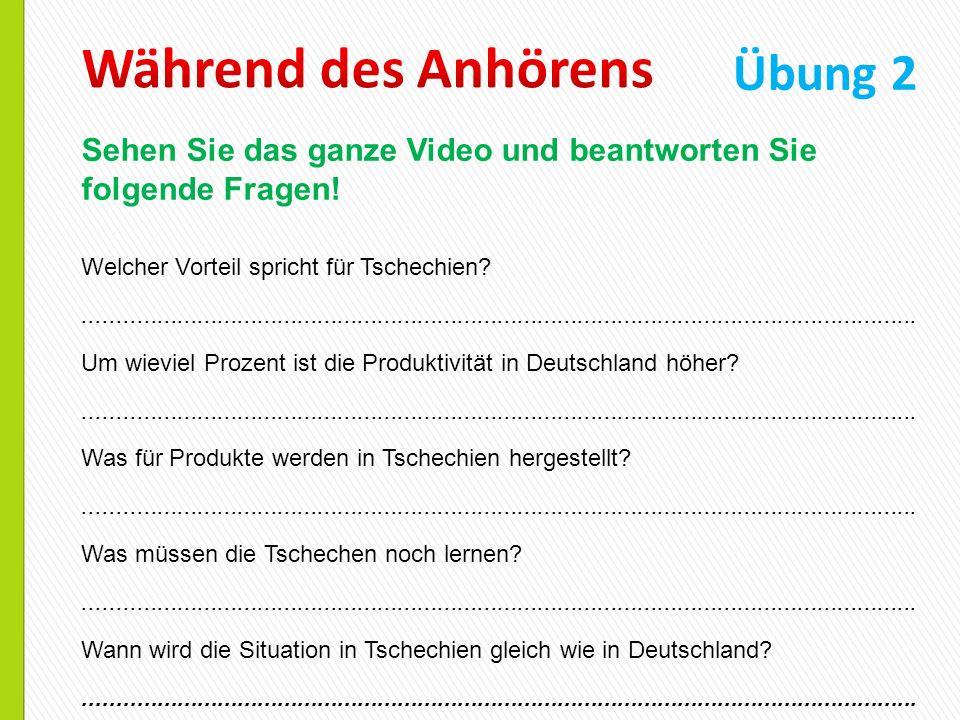 Übung 2 Sehen Sie das ganze Video und beantworten Sie folgende Fragen! Welcher Vorteil spricht für Tschechien?........................................
