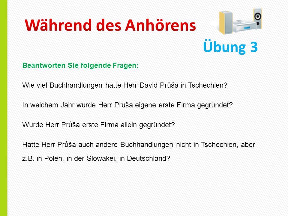 Übung 3 Beantworten Sie folgende Fragen: Wie viel Buchhandlungen hatte Herr David Průša in Tschechien? In welchem Jahr wurde Herr Průša eigene erste F