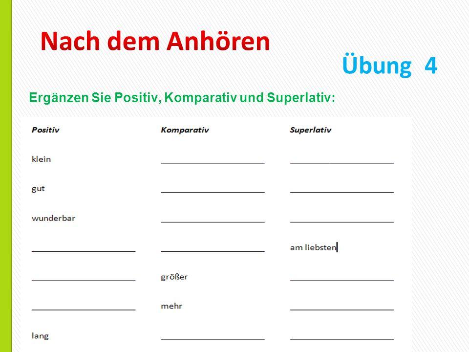 Ergänzen Sie Positiv, Komparativ und Superlativ: Übung 4