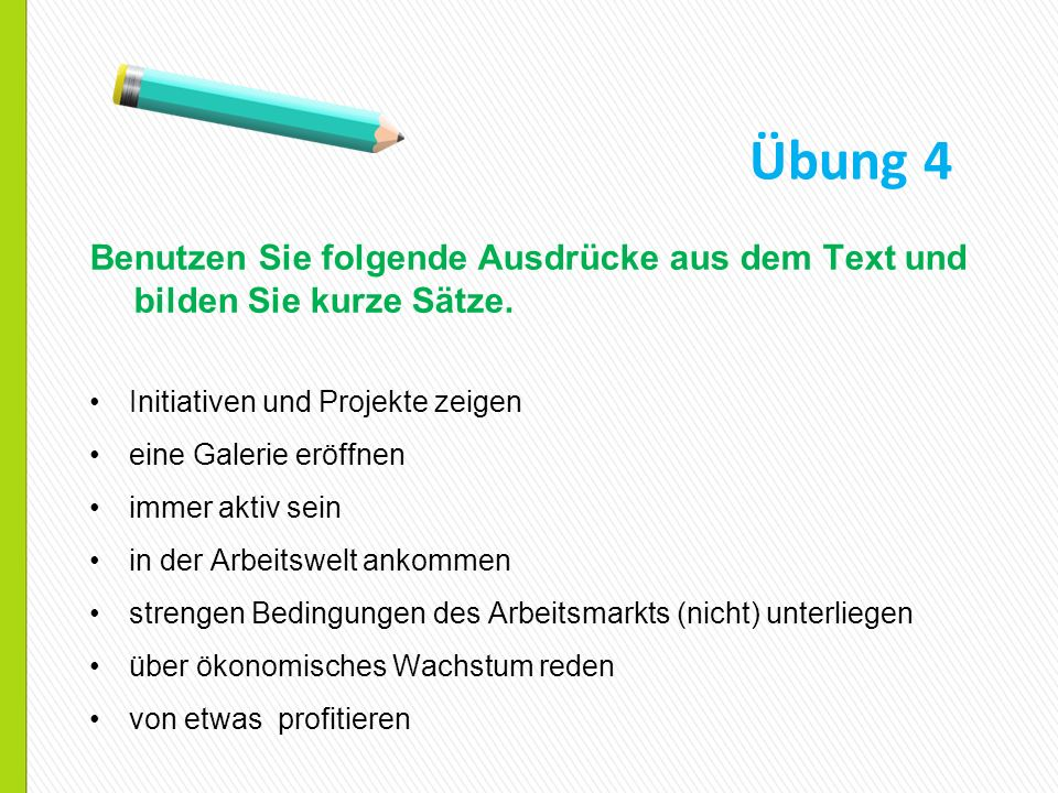 Benutzen Sie folgende Ausdrücke aus dem Text und bilden Sie kurze Sätze. Initiativen und Projekte zeigen eine Galerie eröffnen immer aktiv sein in der