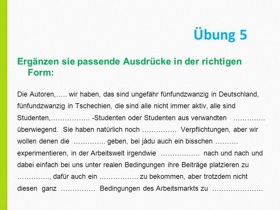 Übung 5 Ergänzen sie passende Ausdrücke in der richtigen Form: Die Autoren,….. wir haben, das sind ungefähr fünfundzwanzig in Deutschland, fünfundzwan