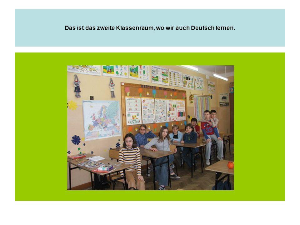 Das ist das zweite Klassenraum, wo wir auch Deutsch lernen.