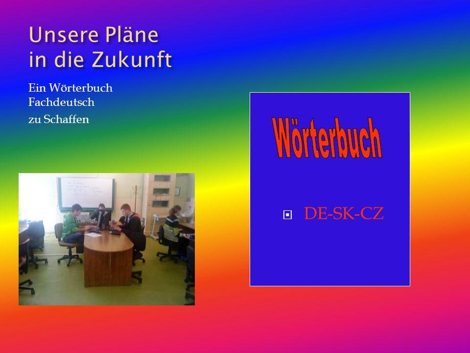 Unsere Pläne in die Zukunft Ein Wörterbuch Fachdeutsch zu Schaffen DE-SK-CZ