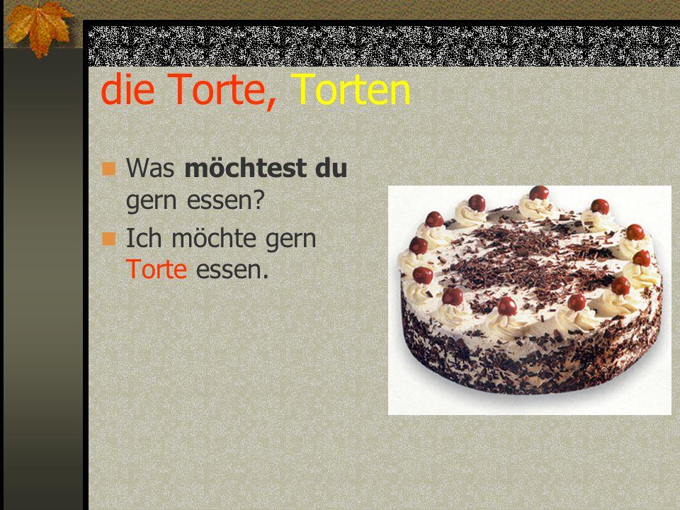 die Torte, Torten Was möchtest du gern essen? Ich möchte gern Torte essen.