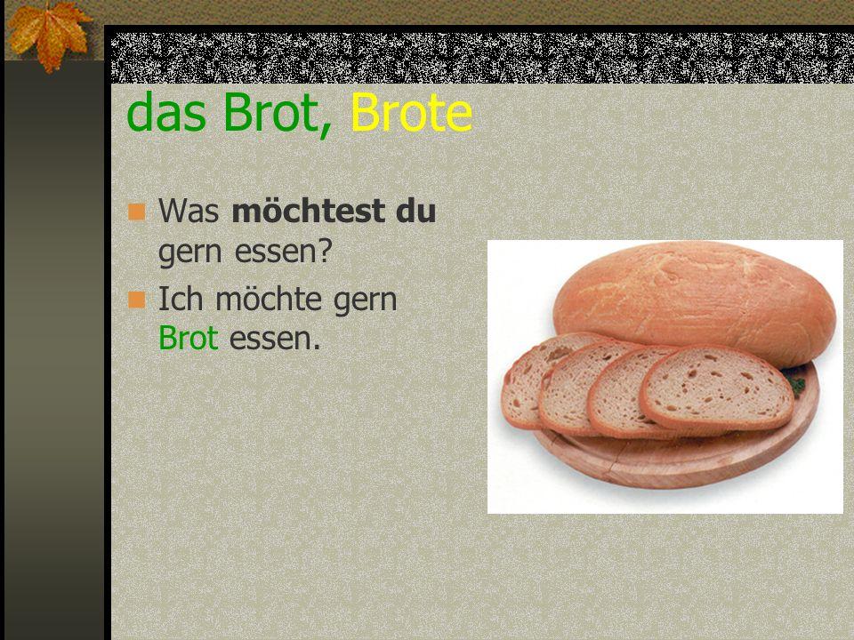 das Brot, Brote Was möchtest du gern essen? Ich möchte gern Brot essen.