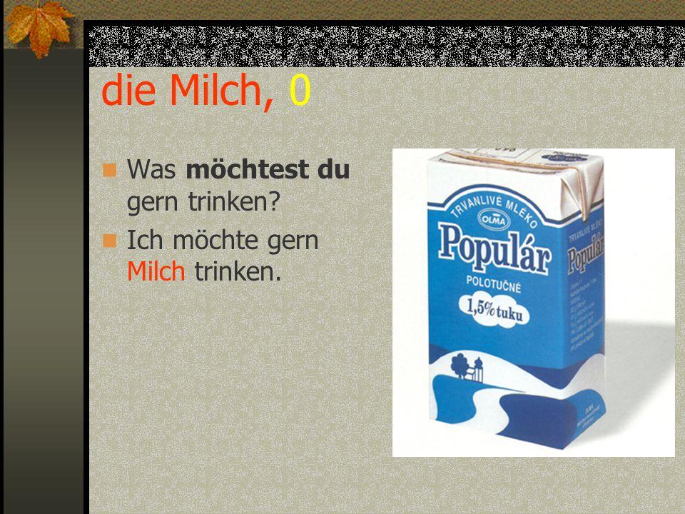 die Milch, 0 Was möchtest du gern trinken? Ich möchte gern Milch trinken.