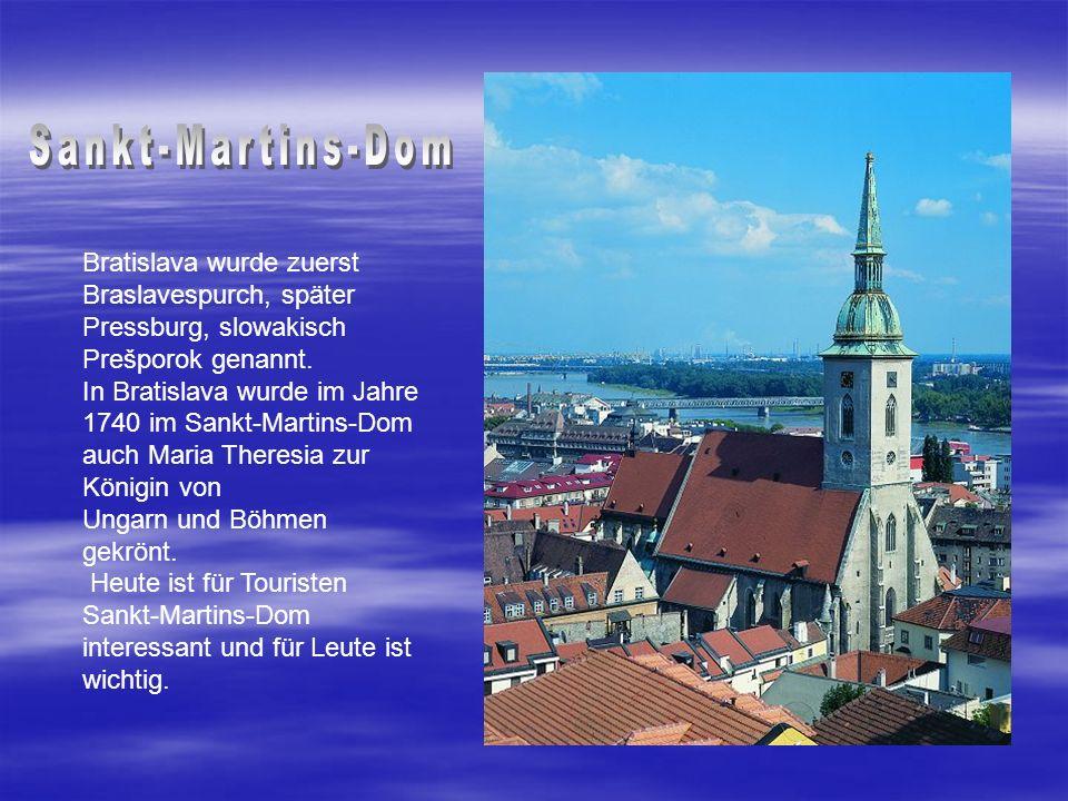 Bratislava wurde zuerst Braslavespurch, später Pressburg, slowakisch Prešporok genannt. In Bratislava wurde im Jahre 1740 im Sankt-Martins-Dom auch Ma