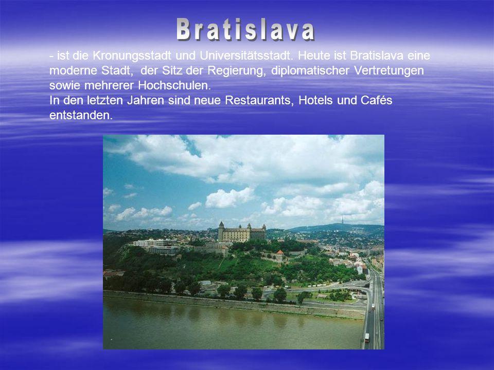 - ist die Kronungsstadt und Universitätsstadt. Heute ist Bratislava eine moderne Stadt, der Sitz der Regierung, diplomatischer Vertretungen sowie mehr