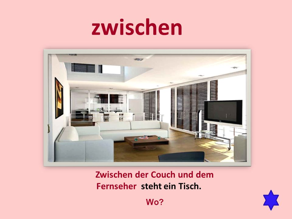 zwischen Zwischen der Couch und dem Fernseher steht ein Tisch. Wo?