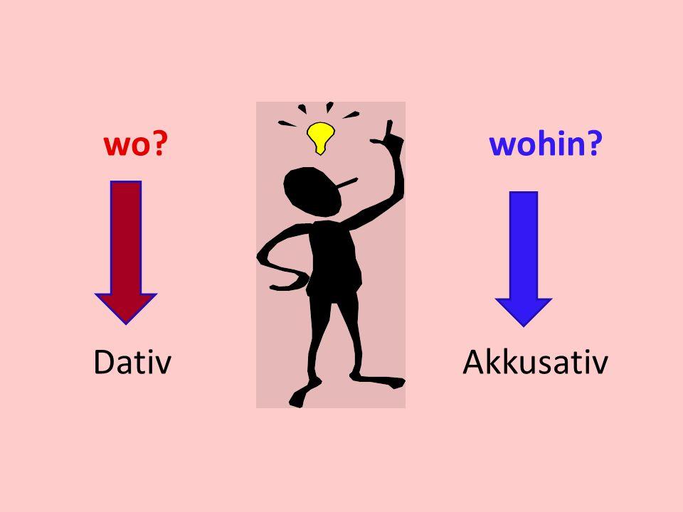 wo? wohin? Dativ Akkusativ