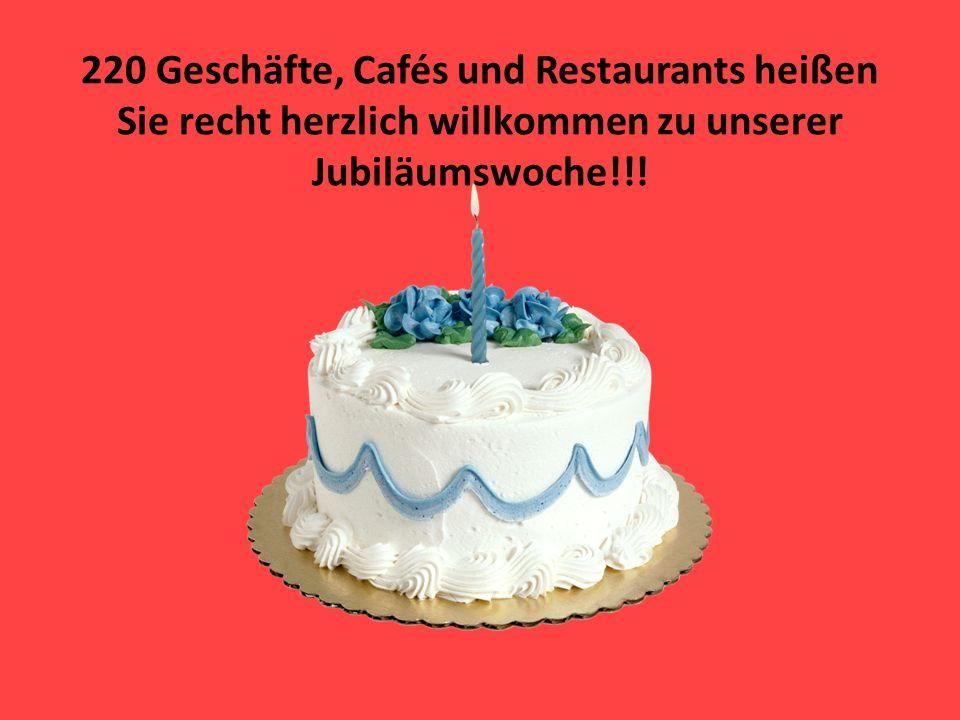 220 Geschäfte, Cafés und Restaurants heißen Sie recht herzlich willkommen zu unserer Jubiläumswoche!!!