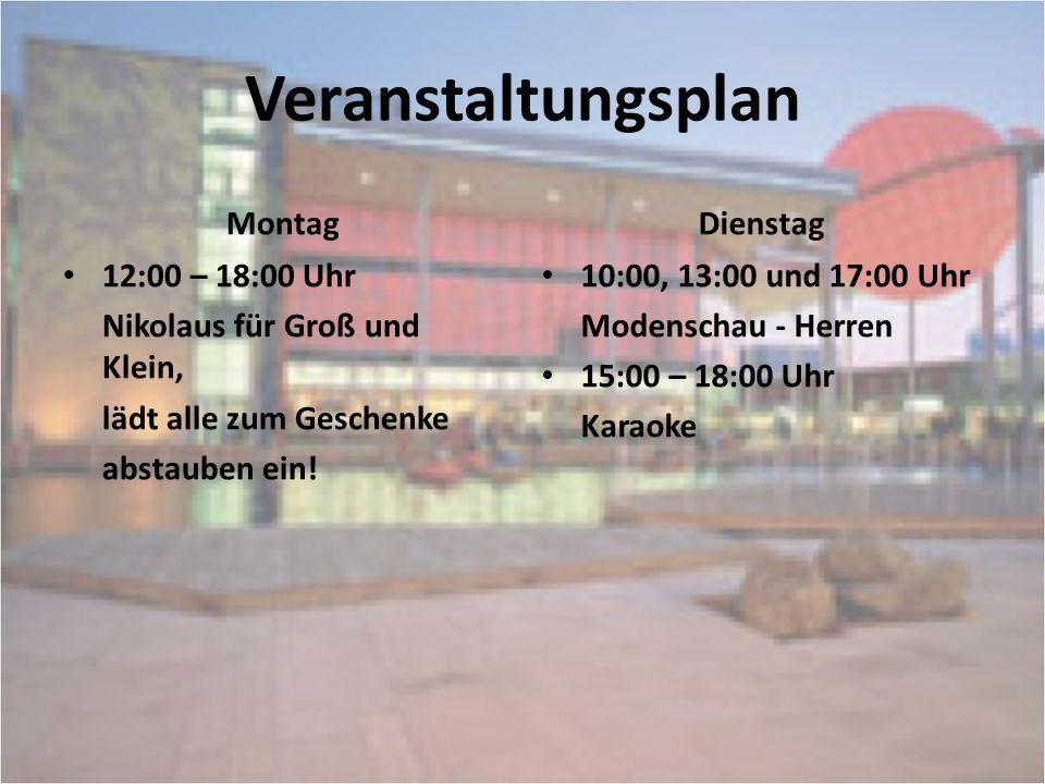 Veranstaltungsplan Montag 12:00 – 18:00 Uhr Nikolaus für Groß und Klein, lädt alle zum Geschenke abstauben ein! Dienstag 10:00, 13:00 und 17:00 Uhr Mo