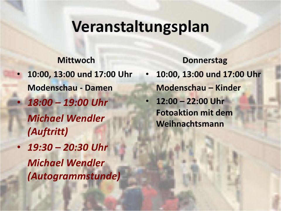 Veranstaltungsplan Mittwoch 10:00, 13:00 und 17:00 Uhr Modenschau - Damen 18:00 – 19:00 Uhr Michael Wendler (Auftritt) 19:30 – 20:30 Uhr Michael Wendl