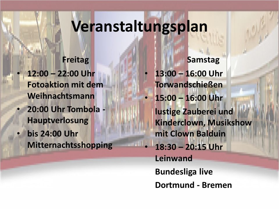 Veranstaltungsplan Freitag 12:00 – 22:00 Uhr Fotoaktion mit dem Weihnachtsmann 20:00 Uhr Tombola - Hauptverlosung bis 24:00 Uhr Mitternachtsshopping S