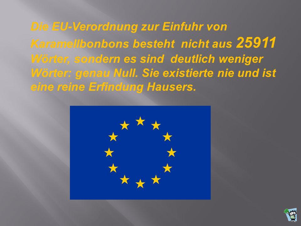 Die EU-Verordnung zur Einfuhr von Karamellbonbons besteht nicht aus 25911 Wörter, sondern es sind deutlich weniger Wörter: genau Null. Sie existierte