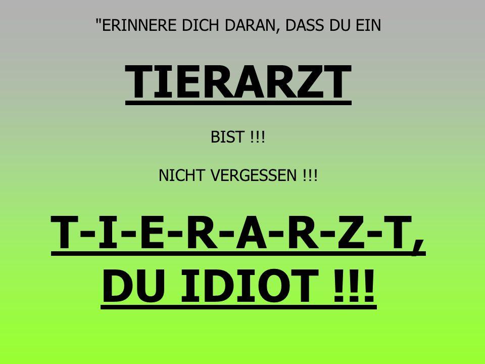 ERINNERE DICH DARAN, DASS DU EIN TIERARZT BIST !!.