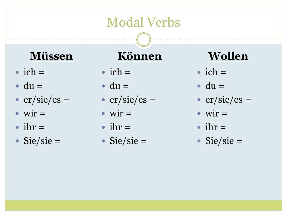 Modal Verbs SollenDürfenMögen ich = du = er/sie/es = wir = ihr = Sie/sie = ich = du = er/sie/es = wir = ihr = Sie/sie = ich = du = er/sie/es = wir = ihr = Sie/sie =