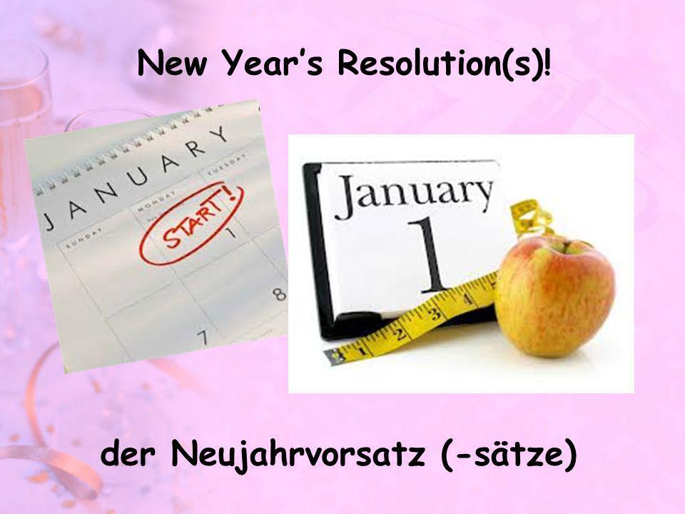 New Years Resolution(s)! der Neujahrvorsatz (-sätze)