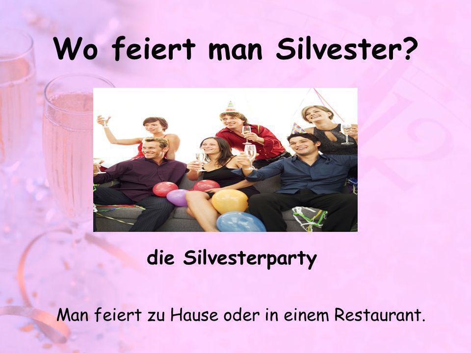 Wo feiert man Silvester? die Silvesterparty Man feiert zu Hause oder in einem Restaurant.