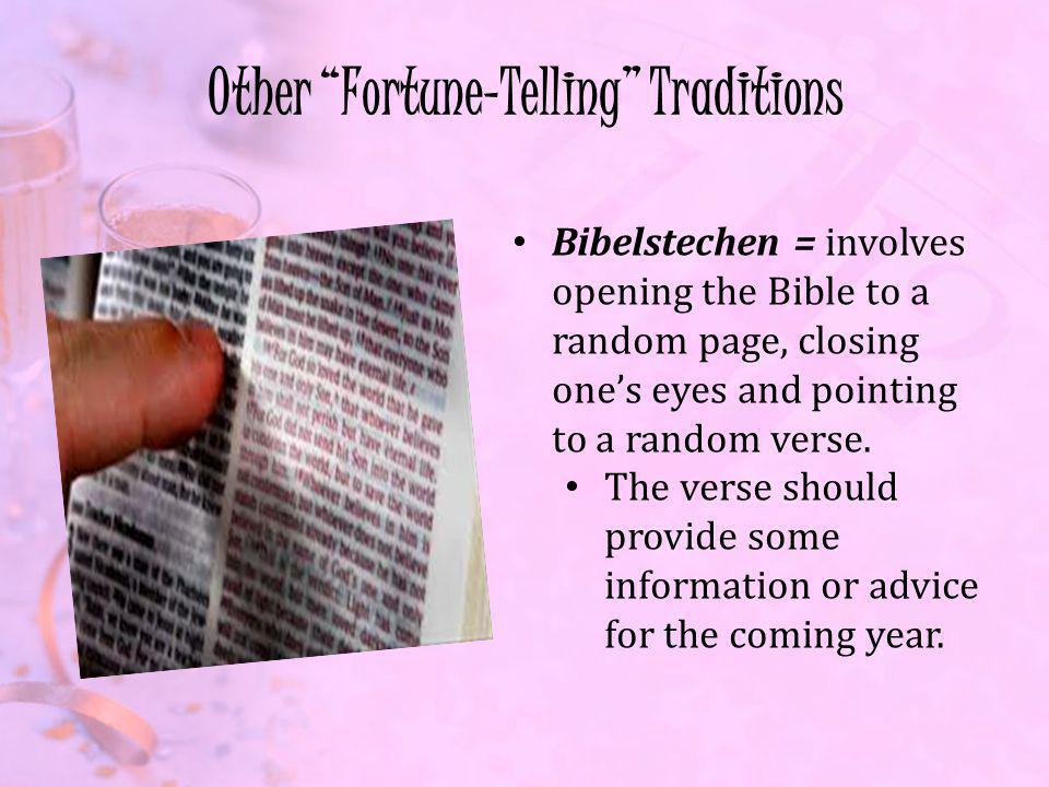 Other Fortune-Telling Traditions Bibelstechen = involves opening the Bible to a random page, closing ones eyes and pointing to a random verse.