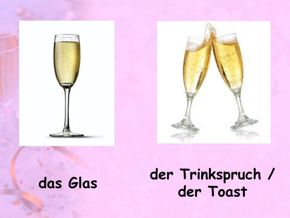 das Glas der Trinkspruch / der Toast