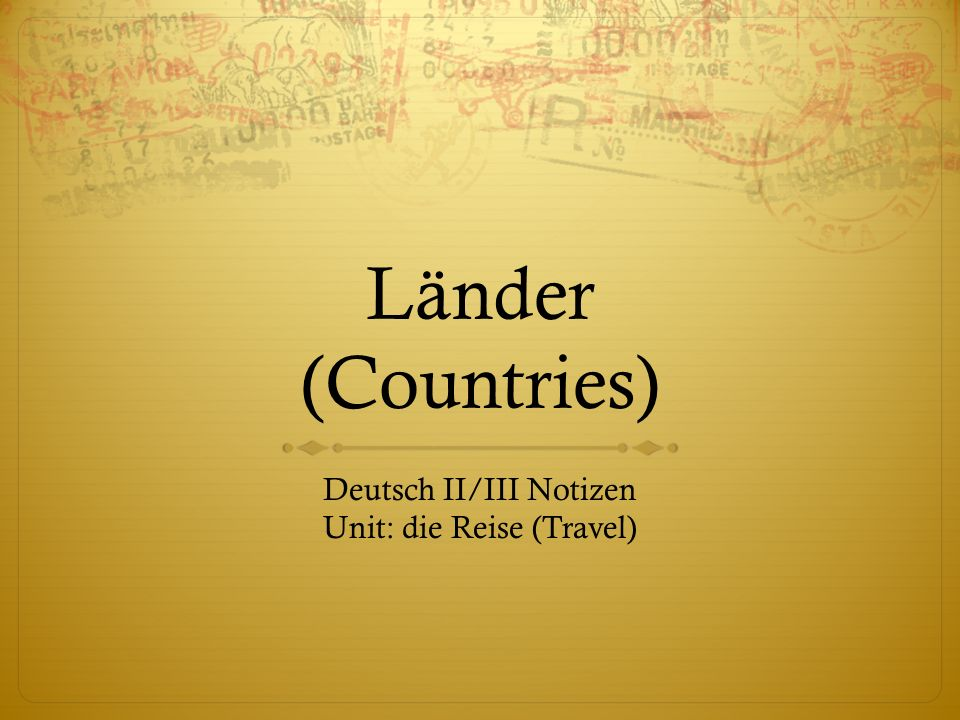 Länder (Countries) Deutsch II/III Notizen Unit: die Reise (Travel)