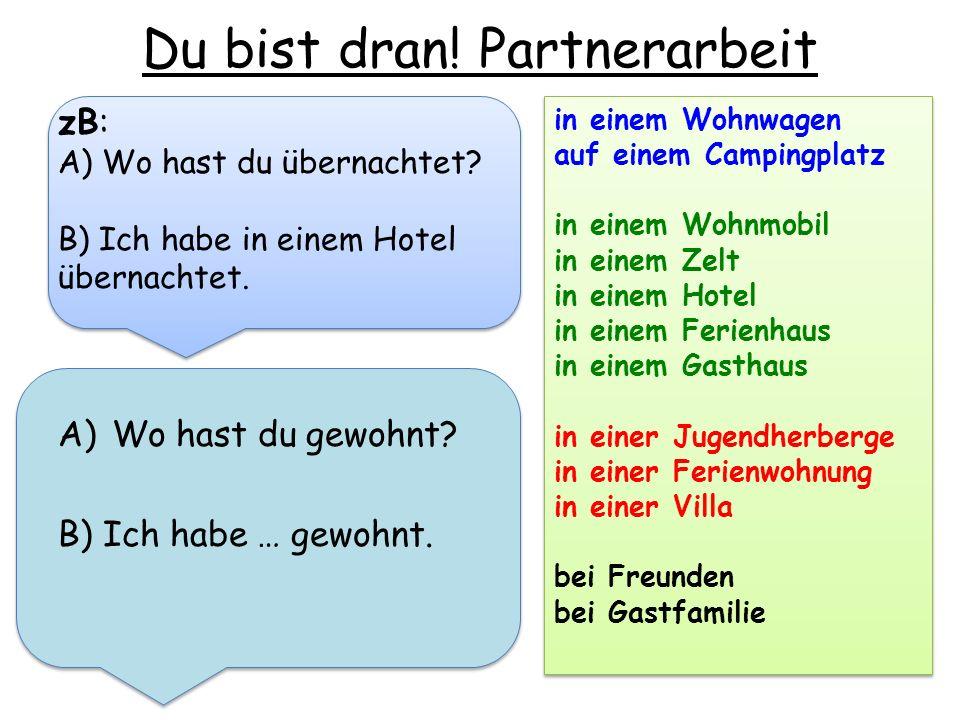 Du bist dran.Partnerarbeit A)Wo hast du gewohnt. B) Ich habe … gewohnt.