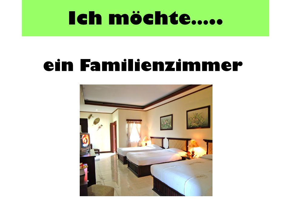 Ich möchte….. ein Familienzimmer