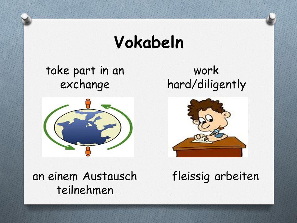 Vokabeln take part in an exchange work hard/diligently an einem Austausch teilnehmen fleissig arbeiten