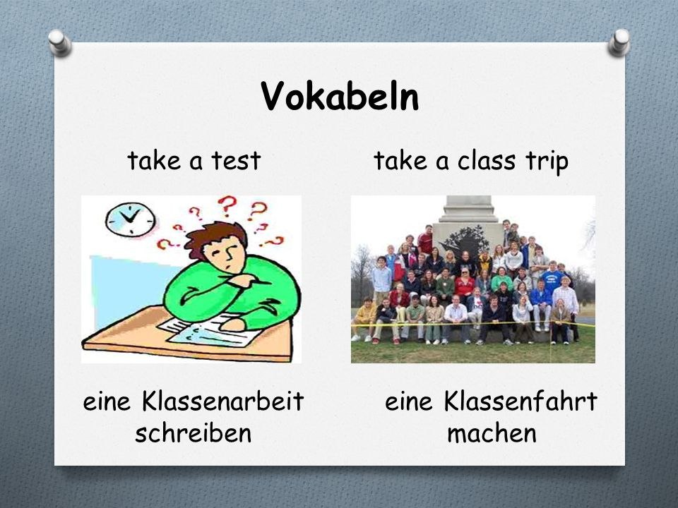 Vokabeln take a testtake a class trip eine Klassenarbeit schreiben eine Klassenfahrt machen