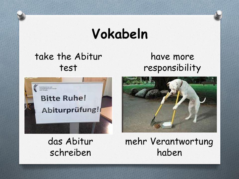 Vokabeln take the Abitur test have more responsibility das Abitur schreiben mehr Verantwortung haben