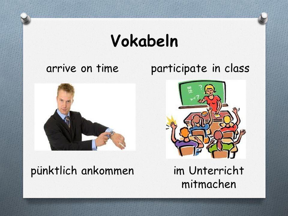 Vokabeln arrive on timeparticipate in class pünktlich ankommenim Unterricht mitmachen