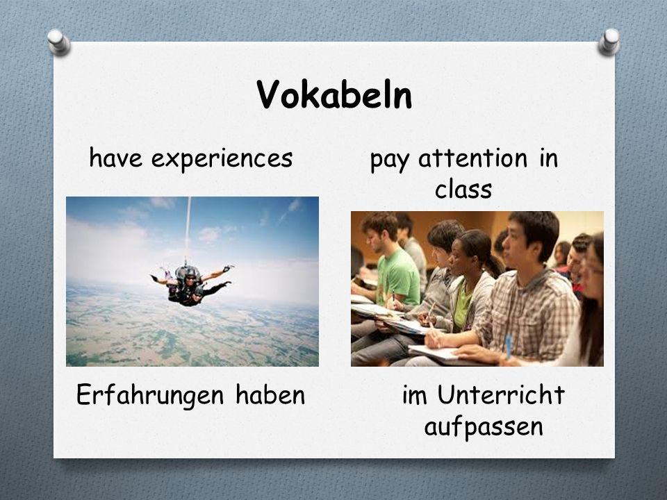 Vokabeln have experiencespay attention in class Erfahrungen habenim Unterricht aufpassen