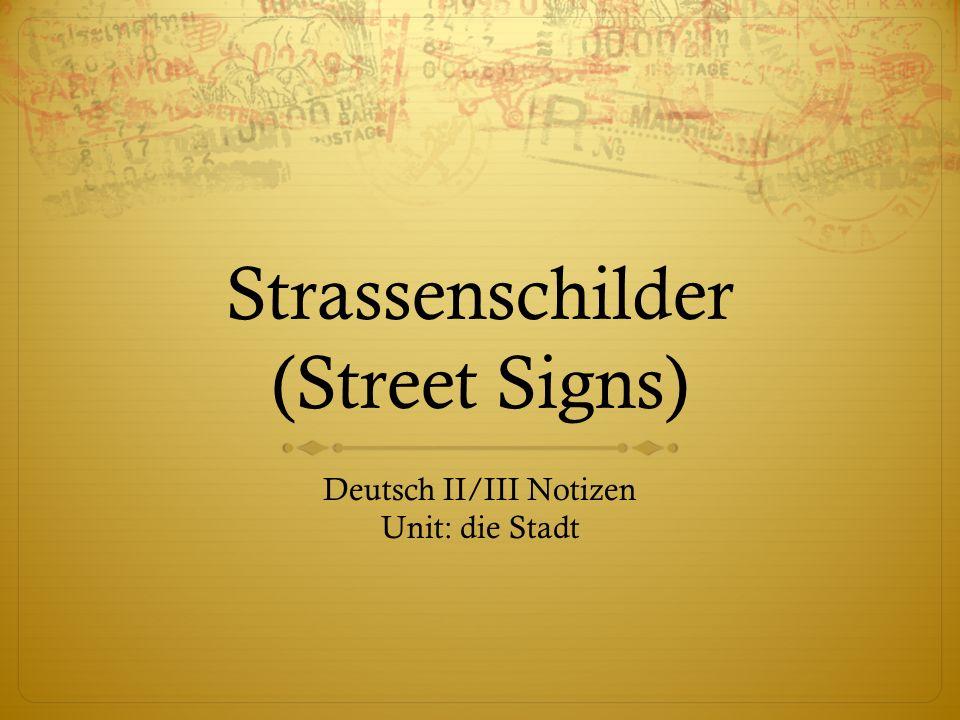 Strassenschilder (Street Signs) Deutsch II/III Notizen Unit: die Stadt