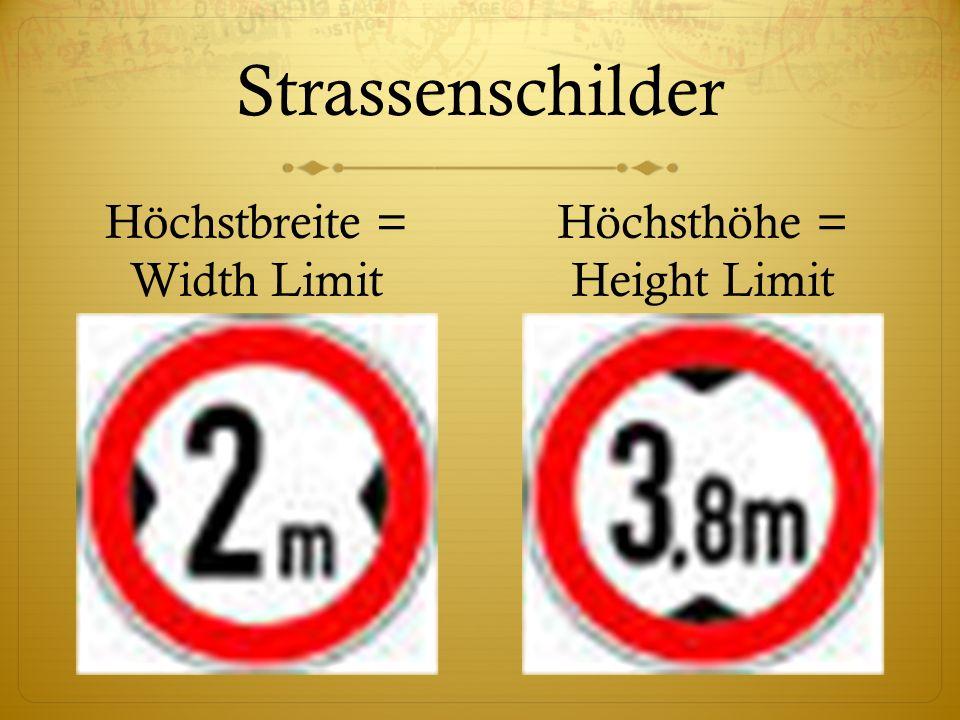 Strassenschilder Höchstbreite = Width Limit Höchsthöhe = Height Limit