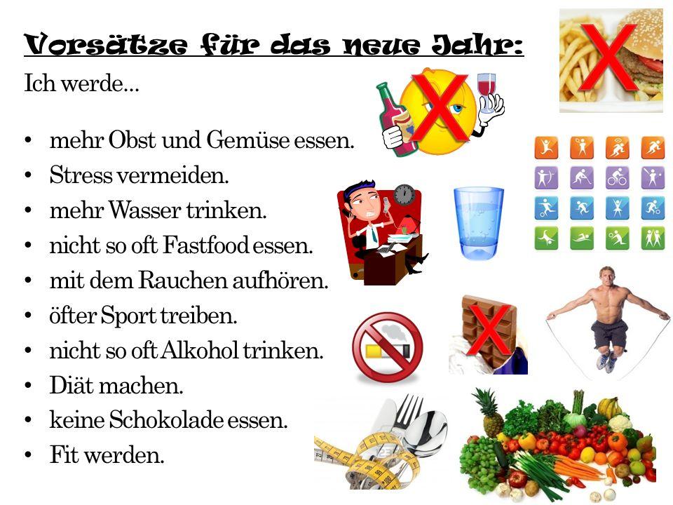 Vorsätze für das neue Jahr: Ich werde... mehr Obst und Gemüse essen. Stress vermeiden. mehr Wasser trinken. nicht so oft Fastfood essen. mit dem Rauch
