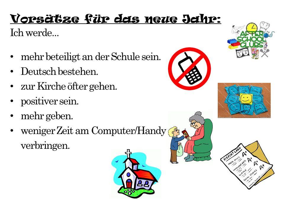 Vorsätze für das neue Jahr: Ich werde... mehr beteiligt an der Schule sein. Deutsch bestehen. zur Kirche öfter gehen. positiver sein. mehr geben. weni