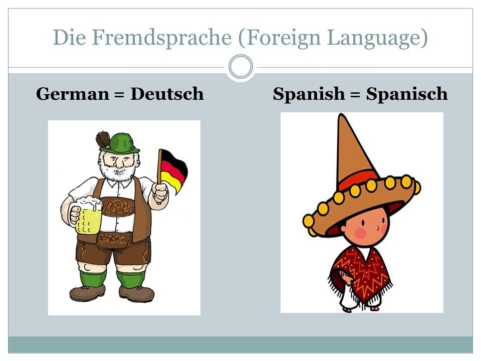 Die Fremdsprache (Foreign Language) German = DeutschSpanish = Spanisch