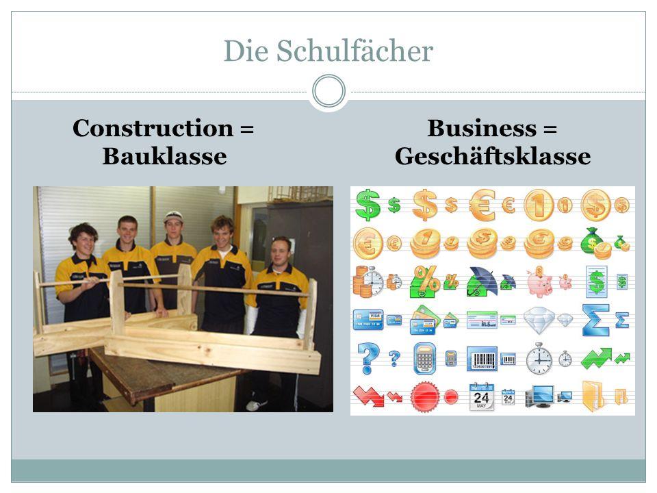 Die Schulfächer Construction = Bauklasse Business = Geschäftsklasse