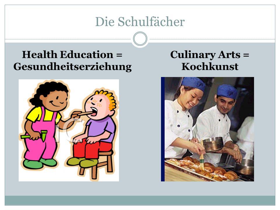 Die Schulfächer Health Education = Gesundheitserziehung Culinary Arts = Kochkunst