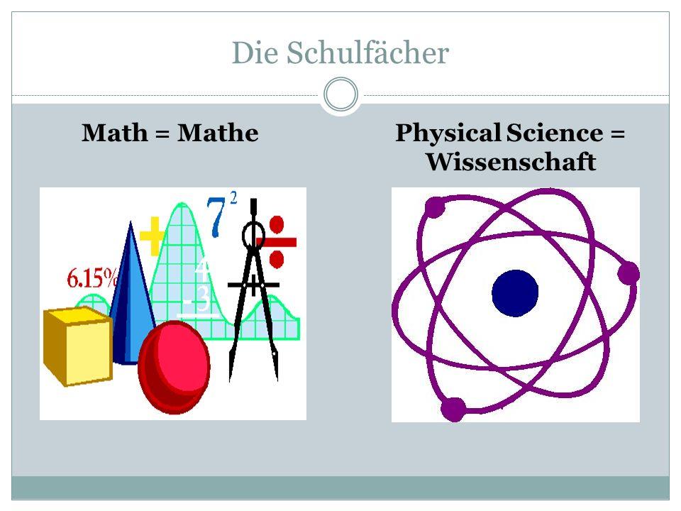 Die Schulfächer Math = MathePhysical Science = Wissenschaft