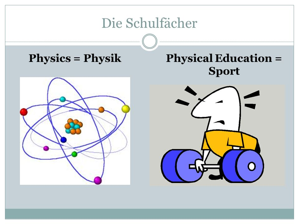 Die Schulfächer Physics = PhysikPhysical Education = Sport