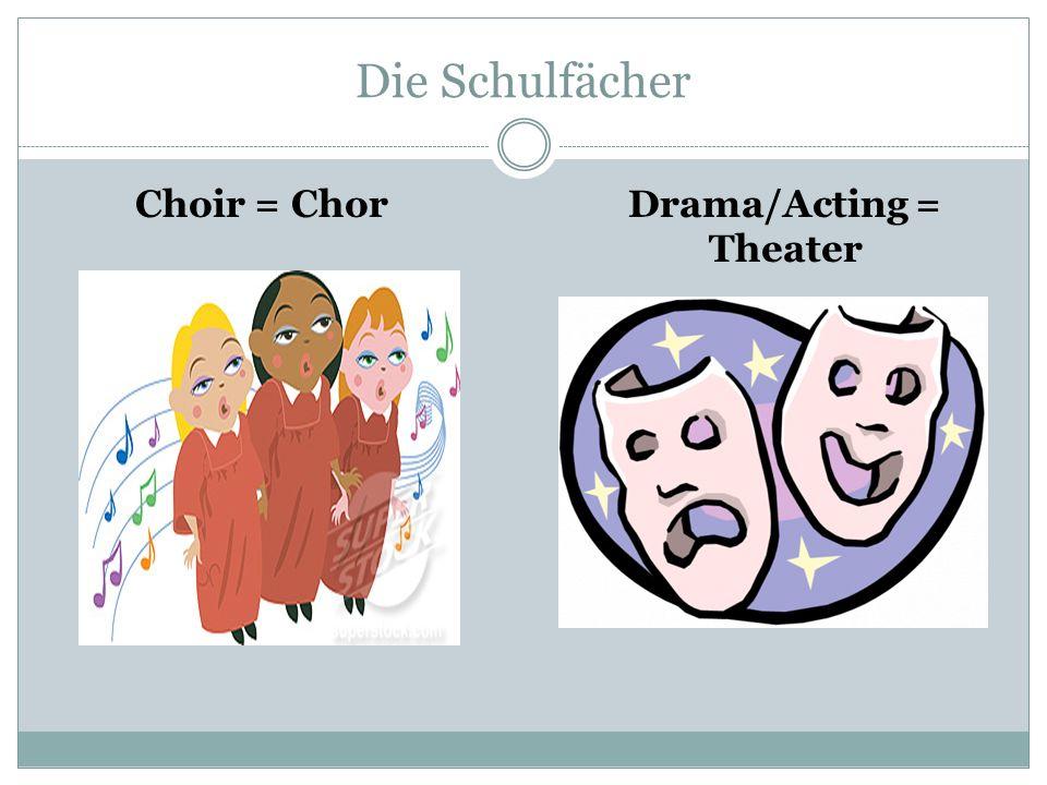 Die Schulfächer Choir = ChorDrama/Acting = Theater
