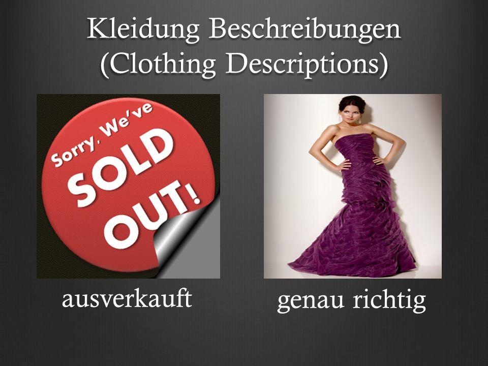 Kleidung Beschreibungen (Clothing Descriptions) ausverkauft genau richtig
