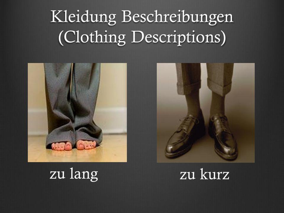 Kleidung Beschreibungen (Clothing Descriptions) zu lang zu kurz